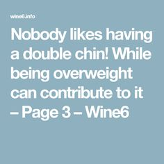Nobody likes having a double chin! While being overweight can contribute to it – Page 3 – Wine6