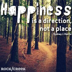 Happiness is a direction, not a place #RockCreek #Inspirations
