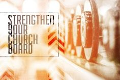 5 questions to STRENGTHEN your church board