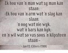 Ek hou van 'n man wat sy man kan staan Afrikaanse Quotes, Own Quotes, My Poetry, Meaningful Words, Creative Writing, Positive Thoughts, Qoutes, Poems, Psychiatry