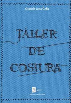 Graciela Gallo Novela, 2016 $255  Un Taller de costura en el corazón de una villa. Un grupo de mujeres que busca salir adelante con su propio emprendimiento. Historias cruzadas de dolor, fami…