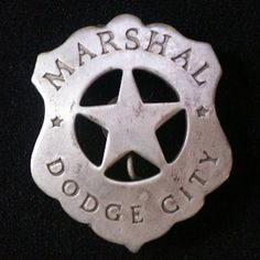 """Marshal Badge, Dodge City <> 'When asked what Dodge City in 1879 would have looked like to a 'modern' eye, Dr. C. Robert Haywood, leading historian of Old West Kansas, stated, """"A 24-hour-a-day carnival."""" ~1999 Interview' <> (western, wild wild west)"""