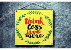 Think less Live Wooden Signs With Sayings, Motivation Inspiration, Inspirational Quotes, Hand Painted, Live, Decor, Life Coach Quotes, Decoration, Inspiring Quotes