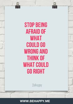 Stop Being Afraid Of What Could Go Wrong And Think Of What Could Go Right Inspirational Quote