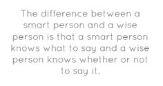 The difference between a smart person and a wise person...