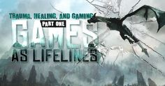 Trauma, Healing, and Gaming Part One - Games as Lifelines