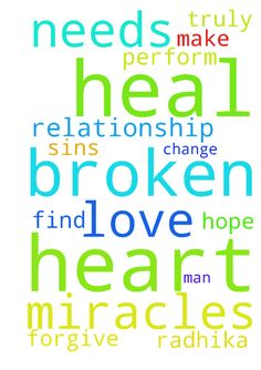 Please pray for me -  	Lord, I pray that you can help my broken relationship. I hope that you can heal Radhika heart and find the love that she truly has for me. Lord, I pray that you change me and make me the man that she needs. Only you lord can perform miracles. Only you can heal her broken heart. Lord I ask that you forgive me for all of my sins.  Posted at: https://prayerrequest.com/t/3mn #pray #prayer #request #prayerrequest