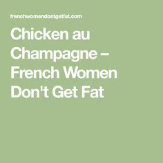 Chicken au Champagne – French Women Don't Get Fat