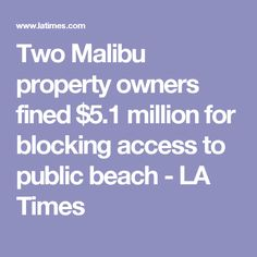 Two Malibu property owners fined $5.1 million for blocking access to public beach - LA Times