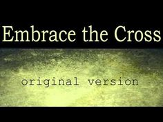 Embrace the Cross - YouTube, Benjamin Everson