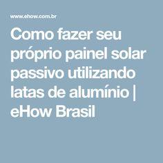 Como fazer seu próprio painel solar passivo utilizando latas de alumínio | eHow Brasil