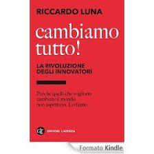 Riccardo Luna – Cambiamo tutto! La rivoluzione degli innovatori