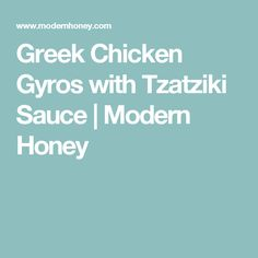 Greek Chicken Gyros with Tzatziki Sauce | Modern Honey