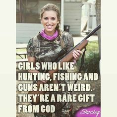 "Girls who like Hunting, fishing & Guns aren't weird. They're a rare gift from God! ♡ EVA SHOCKEY ""Girls who like to hunt and fish aren't weird! Pass it on if you agree! Real Country Girls, Country Girl Life, Country Girl Quotes, Southern Quotes, Country Sayings, Country Living, Country Dates, Country Girl Problems, Country Strong"