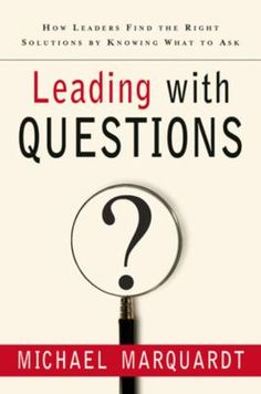 """I only had to peruse a few pages before declaring to myself, """"This is a Keeper!"""" This book changed forever how I lead!--Bob Tiede on """"Leading with Questions"""" by Michael Marquardt. Asking The Right Questions, School Leadership, Aleta, Michael J, Smart People, Problem Solving, Audio Books, New Books"""