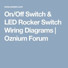 On/Off Switch & LED Rocker Switch Wiring Diagrams | Oznium Forum