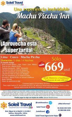 Machu Picchu Inn Desde $1,159 USD  Incluye: Boleto de avión México-Lima-Cusco-Lima-México / Ticket de tren a Macgu Picchu / Traslados Apto-Htl-Apto / 2 Noches de hotel en Lima con desayuno / City Tour panorámico por la ciudad de Lima / 2 Noches de hotel en Cusco con desayuno / City tour panorámico por la ciudad de Cusco / Excursión a Machu Picchu con almuerzo buffet en Aguas Calientes / Seguro de asistencia en viaje / Impuestos.  Compras antes del 28 de Marzo 2015