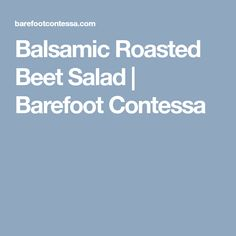 Balsamic Roasted Beet Salad | Barefoot Contessa