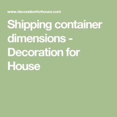 Shipping container dimensions - Decoration for House
