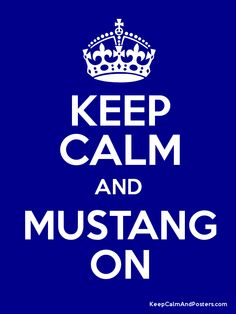 Keep Calm and MUSTANG ON Poster!  Go Mustangs!