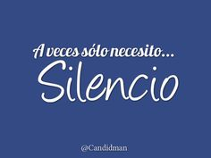 A veces sólo necesito  Silencio  @Candidman     #Frases Candidman Reflexión @candidman