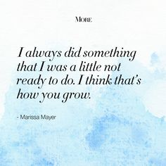 """""""I always did something that I was a little not ready to do. I think that's how you grow."""" Quote attributed to Marissa Mayer (president/CEO of Yahoo!), graphic from More Magazine."""