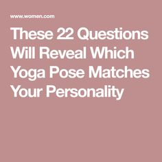 These 22 Questions Will Reveal Which Yoga Pose Matches Your Personality