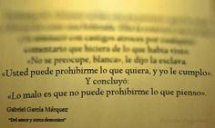 """""""Usted puede prohibirme lo que quiera, y yo le cumplo"""" Y concluyó: """"Lo malo es que no puede prohibirme lo que pienso"""" #GabrielGarciaMarquez. #frases"""