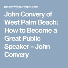John Convery of West Palm Beach: How to Become a Great Public Speaker – John Convery