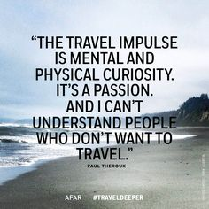 """The travel impulse is mental and physical curiosity. It's a passion. And I can't understand people who don't want to travel."" - Paul Theroux #traveldeeper"