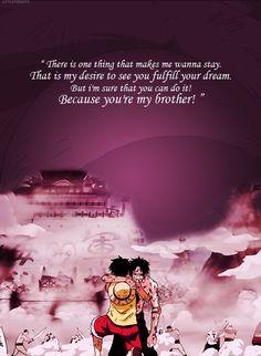 """ワンピース - """"Quero agradecer ao meu Pai, aos meus nakamas e a você Luffy, por terem amado alguém com o sangue tão amaldiçoado quanto o meu, meu único arrependimento é morrer sem ver você se tornar o Rei dos Piratas mais eu sei que você consegue afinal de contas... Você é o meu irmãozinho."""""""