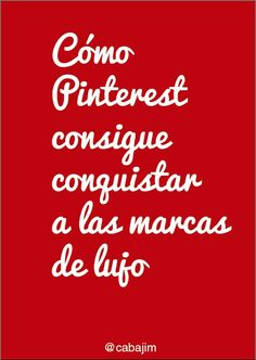 Cómo #pinterest consigue conquistar a las #marcas de #lujo por @cabajim #razones por las que deben estar en esta #red #social
