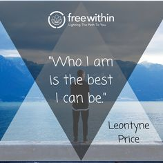 """""""Who I am is the best I can be."""" Leontyne Price #freewithin #quotes #qotd #beyou #loveyourself #freedom #innerchamp"""