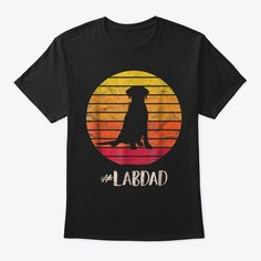 Discover Mens Labdad T Distressed Labrador T-Shirt, a custom product made just for you by Teespring. With world-class production and customer support, your satisfaction is guaranteed. - Are you looking for a gift for dad? Do you want... Dad Birthday Quotes, Customer Support, Father And Son, Gifts For Dad, Labrador, Sons, Just For You, Mens Tops, T Shirt