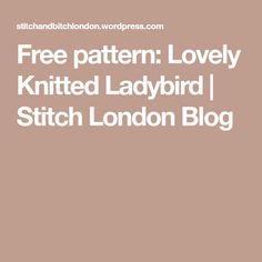 Free pattern: Lovely Knitted Ladybird   Stitch London Blog