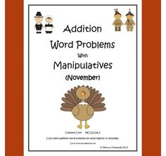 Addition Word Problems with Manipulatives -November Each page contains one addition word problem to solve. There are ten pictures/manipulatives for each problem. Students can color the manipulatives, cut them out and glue them in the box provided to solve the problem. http://drclementskindergarten.blogspot.com/