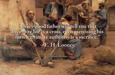 Every good father will tell you that his entire life is a cross even exercising his own legitimate authority is a sacrifice. Wise Man Quotes, Morals Quotes, Smart Quotes, Father Quotes, Badass Quotes, Leadership Quotes, Life Quotes, Roots Quotes, Tradition Quotes