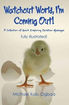 Watchout World, I'm Coming Out!: A Collection of Short Inspiring Christian Messages