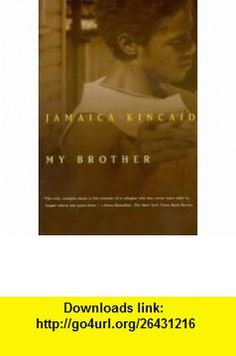 My Brother Publisher Farrar, Straus and Giroux Jamaica Kincaid ,   ,  , ASIN: B004U8OGRQ , tutorials , pdf , ebook , torrent , downloads , rapidshare , filesonic , hotfile , megaupload , fileserve