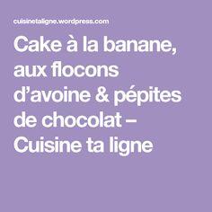 Cake à la banane, aux flocons d'avoine & pépites de chocolat – Cuisine ta ligne