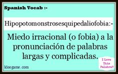 #Spanish vocab :- (You will love this!!) Hipopotomonstrosesquipedaliofobia means Miedo irracional (o fobia) a la pronunciación de palabras largas y complicadas. Found this word via @HayQueSaberlo on twitter.