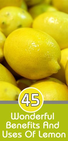 45 Wonderful Benefits And Uses Of Lemon