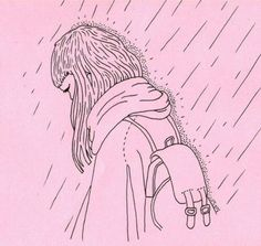 Llora bajo la lluvia ,así nadie notara que son tus lágrimas.