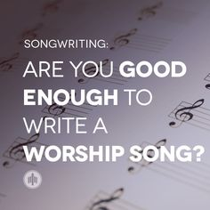 Are You Good Enough to Write a Worship Song? http://thechurchcollective.com/tutorial/are-you-good-enough-to-write-a-worship-song/?utm_campaign=coschedule&utm_source=pinterest&utm_medium=Church%20Collective%20(Articles)&utm_content=Are%20You%20Good%20Enough%20to%20Write%20a%20Worship%20Song%3F