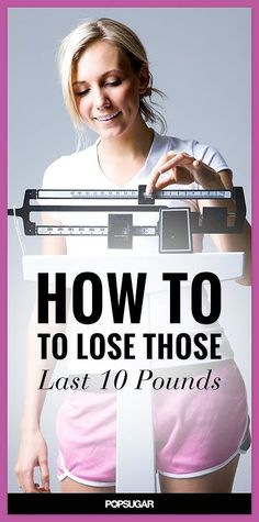 Here's How to Lose Those Last 10 Pounds pin now... refer to later when plateauing
