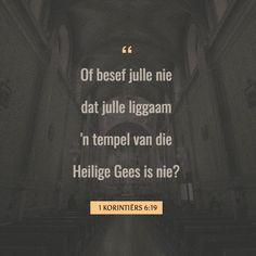 1 KORINTIËRS Of besef julle nie dat julle liggaam 'n tempel van die Heilige Gees is nie? Julle het die Heilige Gees, wat in julle woon, van God ontvang, en julle behoort nie aan julleself nie Bait, Letter Board, Bible Verses, Lettering, God, Angel, Saints, Temples, Dios