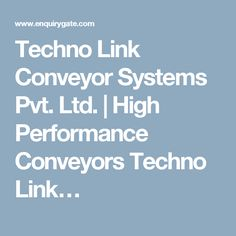 Techno Link Conveyor Systems Pvt. Ltd. | High Performance Conveyors Techno Link…