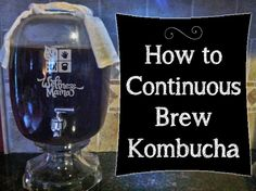 How to Make Kombucha Using the Continuous Brew System and Why you would want to Continuous Brew Kombucha