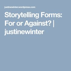 Storytelling Forms: For or Against? | justinewinter