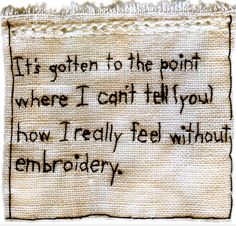 Iviva Olenick -- It's gotten to the point where I can't tell you how I really feel without embroidery Embroidery Designs, Embroidery Applique, Cross Stitch Embroidery, Beaded Embroidery, Textile Fiber Art, Textile Artists, Contemporary Embroidery, Sewing Art, Fabric Art